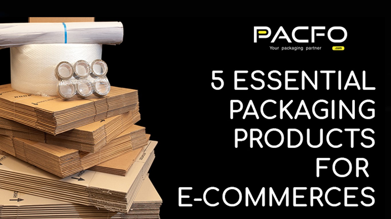 5 ESSENTIAL PACKAGING PRODUCTS FOR E-COMMERCE